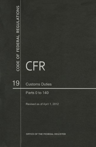 9780160907067: Code of Federal Regulations, Title 19, Customs Duties, Pt. 0-140, Revised as of April 1, 2012