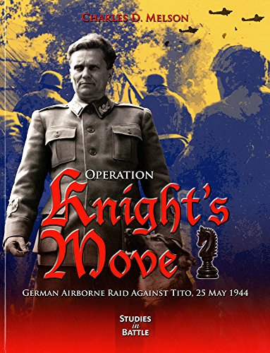 9780160911408: Operation Knight's Move: German Airborne Raid Against Tito, 25 May 1944: German Airborne Raid Against Tito, 25 May 1944