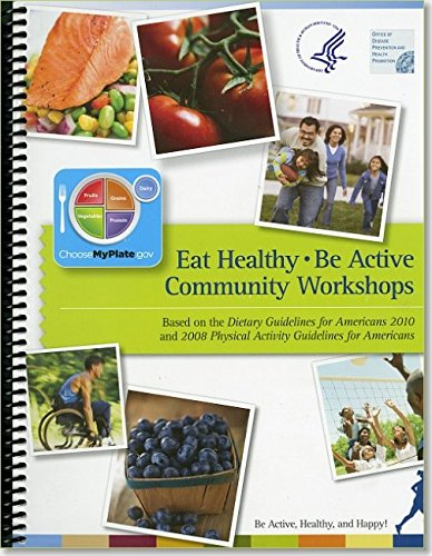 9780160913754: Eat Healthy, Be Active Community Workshops Based on the Dietary Guidelines for Americans 2010 and 2008 Physical Activity Guidelines for Americans: Be Active, Healthy, and Happy