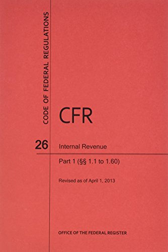 9780160918018: Code of Federal Regulations, Title 26, Internal Revenue, Pt. 1 (Sections 1.0 to 1.60), Revised as of April 1, 2013