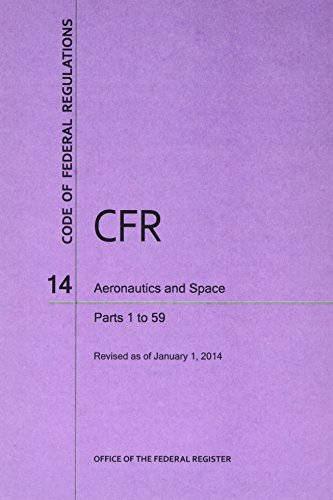 9780160922411: Code of Federal Regulations, Title 14, Aeronautics and Space, Pt. 1-59, Revised as of January 1, 2014