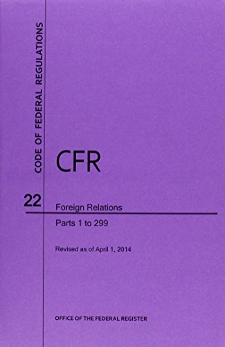 Code of Federal Regulations, Title 22, Foreign Relations, Pt. 1-299, Revised as of April 1, 2014: n...
