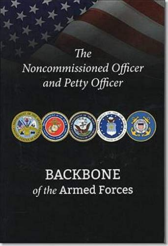 Noncommissioned Officer And Petty Officer: Backbone Of: Defense Department
