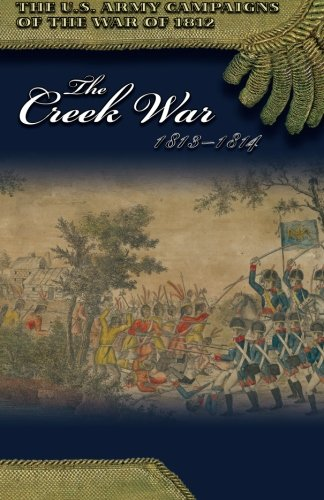9780160925429: The Creek War, 1813-1814 (U.S. Army Campaigns of the War of 1812)