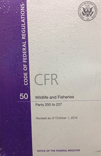 9780160926181: Code of Federal Regulations, Title 50, Wildlife and Fisheries, Pt. 200-277, Revised as of October 1, 2014