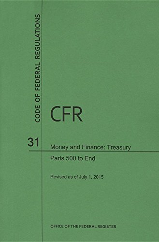 9780160929045: Code of Federal Regulations, Title 31, Money and Finance: Treasury, Pt. 500-End, Revised as of July 1, 2015