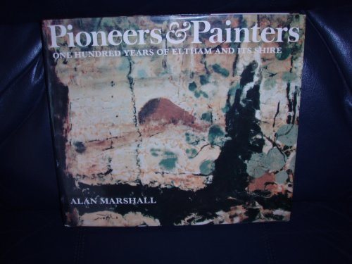 9780170019484: Pioneers & painters; one hundred years of Eltham and its Shire
