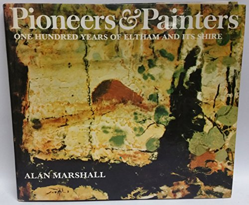 Pioneers & painters;: One hundred years of Eltham and its Shire: Marshall, Alan