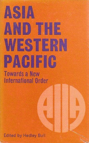 Asia and the Western Pacific: Towards a New International Order: Bull, Hedley, Editor
