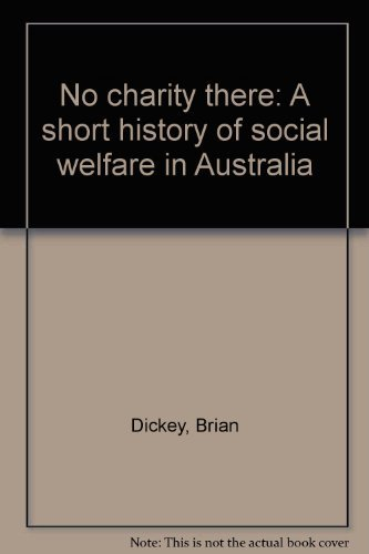 No CharityThere: A Short History of Social Welfare in Australia: Brian Dickey