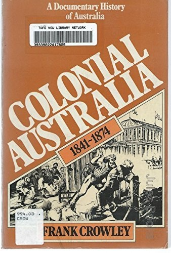 9780170054096: Colonial Australia 1841-1874 - A Documentary History Of Australia 2
