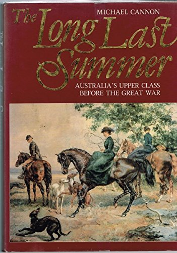 The long last summer: Australia's upper class before the Great War: Cannon, Michael