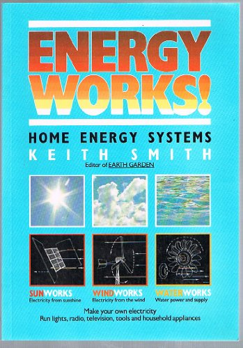 9780170065771: Energy Works! Home Energy Systems - How To Make Your Own Electricity From The Sun, Wind and Water