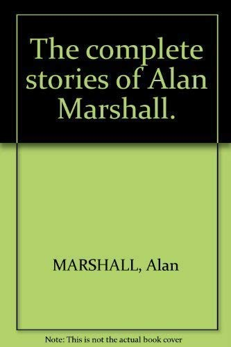 The complete stories of Alan Marshall.