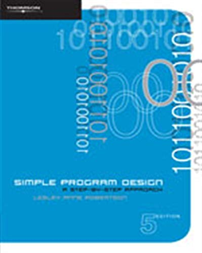 9780170128513: Simple Program Design - Step-by-Step Approach (5th, 07) by Robertson, Lesley Anne [Paperback (2006)]