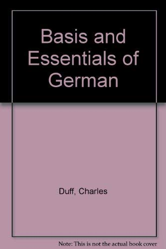 The Basis and Essentials of German: Duff, Charles; Freund, Richard