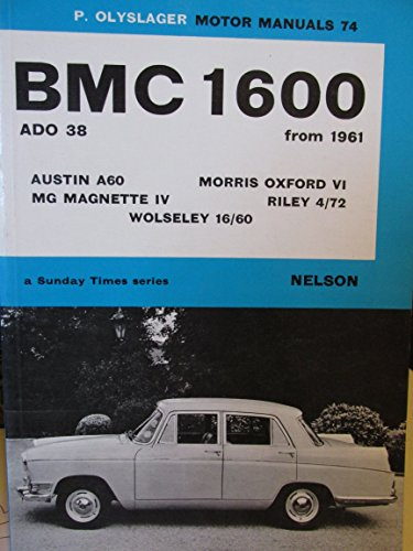 MOTOR MANUALS 74: BMC 1600, ADO 38 FROM 1961: AUSTIN A60, MORRIS OXFORD VI, MG MAGNETTE IV, RILEY ...