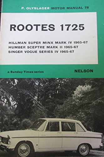 9780171600780: Rootes 1725: Hillman Super Minx 4, Humber Sceptre Mk.2, Singer Vogue 4 from 1965 (Olyslager Motor Manuals)