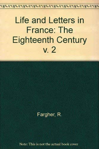 Life and Letters in France: The Eighteenth: R. FARGHER