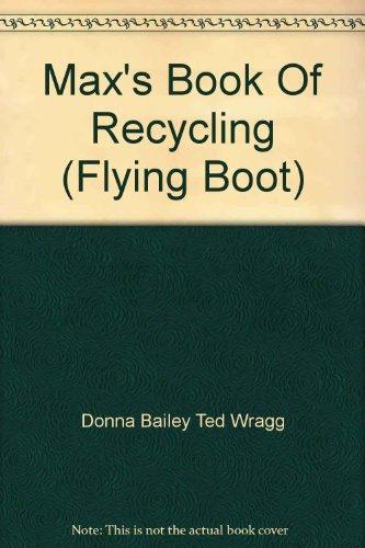 Max's Book Of Recycling (Flying Boot): Donna Bailey Ted