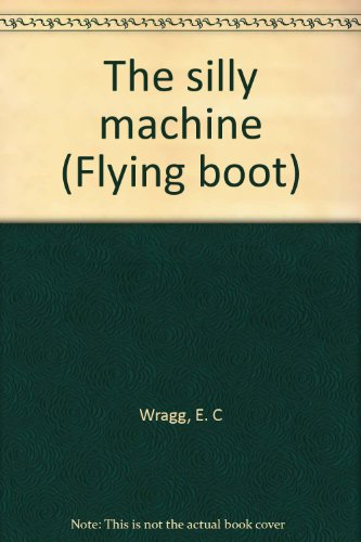 9780174011668: The silly machine (Flying boot)