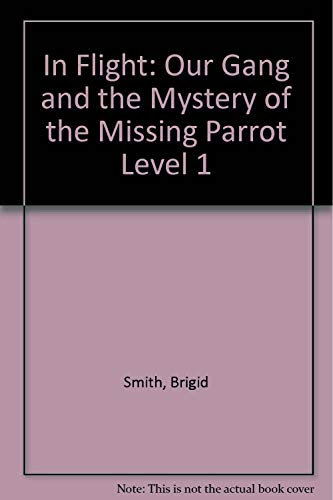9780174012887: In Flight: Our Gang and the Mystery of the Missing Parrot Level 1