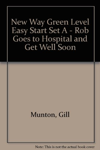 9780174015550: New Way Green Level Easy Start A Rob Goes to Hospital/Get Well Soon