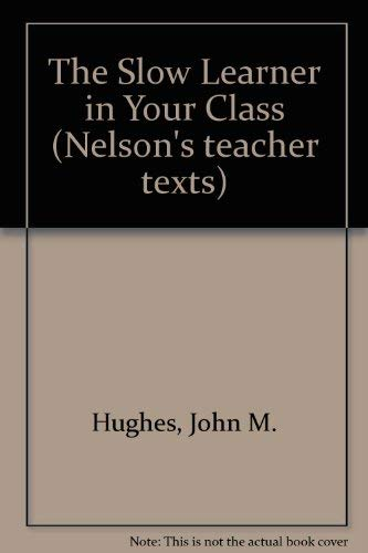 9780174230489: The Slow Learner in Your Class (Nelson's Teacher Texts)
