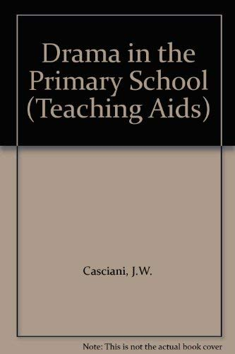 Drama in the Primary School: Casciani, J. W. And Watt, Ida