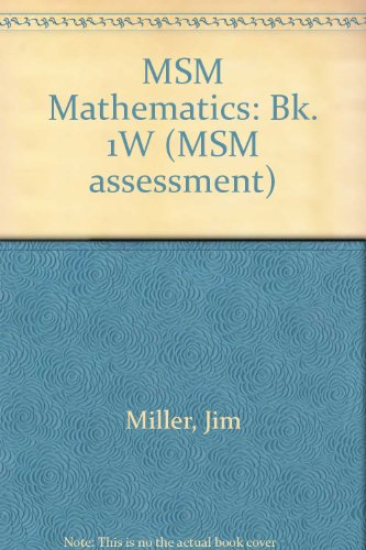 MSM Mathematics (MSM Assessment) (Bk. 1W) (9780174311584) by Miller, Jim; Newman, Graham; Proctor, Maralyn