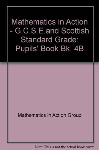 9780174314011: Mathematics in Action - G.C.S.E.and Scottish Standard Grade: Pupils' Book Bk. 4B