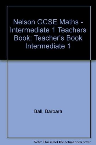 Nelson GCSE Maths: Teacher's Book Intermediate 1 (0174314787) by Ball, Barbara; etc.