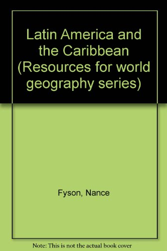 Latin America and the Caribbean (Resources for World Geography): Fyson, Nance Lui
