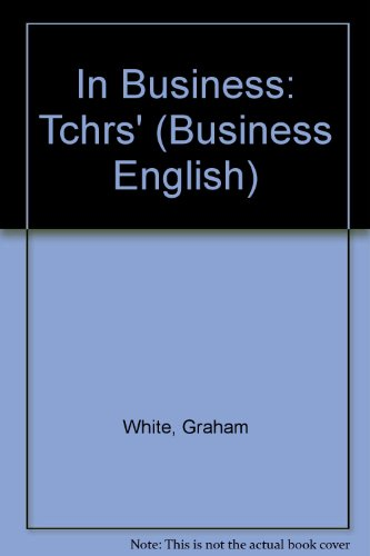 In Business: Tchrs' (Business English) (0174441932) by Graham White; Margaret Khidhayir