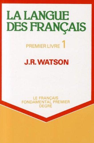 La Langue des Francais - Premier Livre: Watson, J R