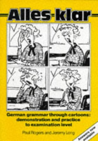 9780174445487: Alles Klar: German Grammar Through Cartoons - Demonstration and Practice to Examination Level: With Answer Key