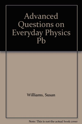 Advanced Questions on Everyday Physics, with Answers: Williams, Susan