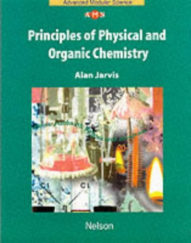 Principles of Physical and Organic Chemistry Module 2 (Nelson Advanced Modular Science: Chemistry) (0174482574) by John Holman