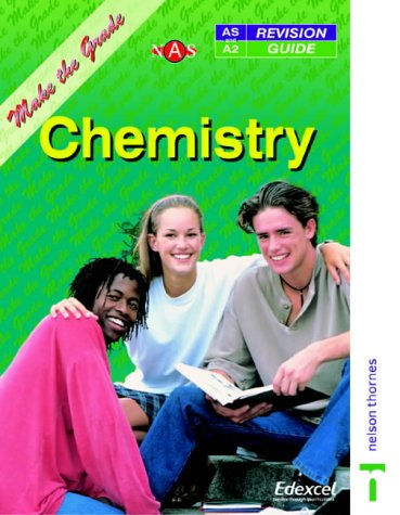9780174482840: Make the Grade in AS and A Level Chemistry (Nelson Advanced Science: Make the Grade)