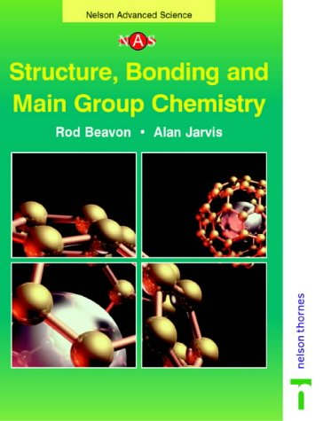 Nelson Advanced Science: Structure, Bonding and Main Group Chemistry (Nelson Advanced Science: Chemistry) (0174482892) by Alan Jarvis; Rod Beavon