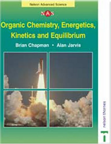 Organic Chemistry, Energetics, Kinetics and Equilibrium (Nelson Advanced Science: Chemistry) (0174482906) by Chapman, Brian; Jarvis, Alan