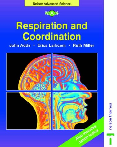 Respiration and Co-ordination (Nelson Advanced Science: Biology): Larkcom, Erica and