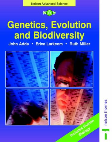 Genetics, Evolution and Biodiversity (Nelson Advanced Science: Biology) (0174482965) by Larkcom, Erica; Adds, John; Miller, Ruth