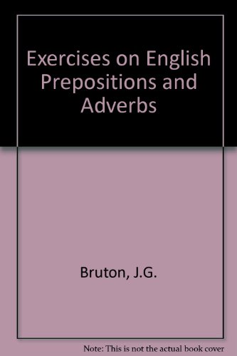 Exercises on English Prepositions and Adverbs: J.G. Bruton