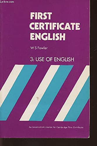 FIRST CERTIFICATE ENGLISH, 3:USE OF ENGLISH: W S FOWLER
