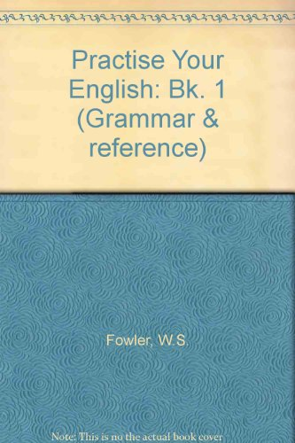Practise Your English: Bk. 1 (Grammar & reference) (017555384X) by W.S. Fowler; Norman Coe