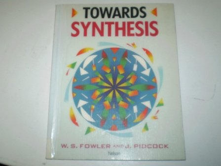 Towards Synthesis: Tchrs' (Toward synthesis) (0175558906) by W.S. Fowler; John Pidcock