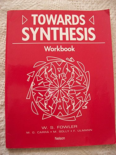 Towards Synthesis: Workbook (Toward synthesis) (0175564094) by M.G. Carria; etc.; W.S. Fowler; John Pidcock