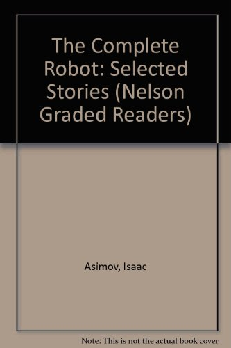 9780175565702: The Complete Robot: Selected Stories (Nelson Graded Readers)