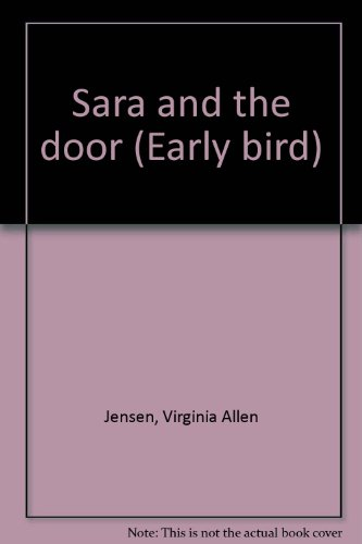 Sara and the door (Early bird) (9780176031244) by Virginia Allen Jensen